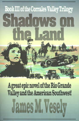 Shadows on the Land: A Novel of the Rio Grande Valley by JAMES M VESELY image