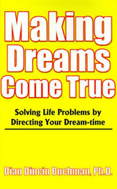 Making Dreams Come True: Solving Life Problems by Directing Your Dream-Time by Dian Dincin Buchman, Ph.D. image
