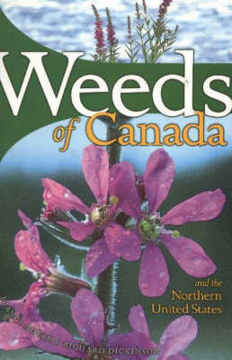 Weeds of Canada and the Northern United States by Richard Dickinson