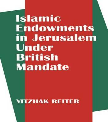 Islamic Endowments in Jerusalem Under British Mandate by Yitzhak Reiter image