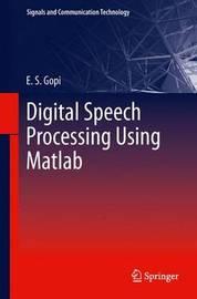 Digital Speech Processing Using Matlab by E.S. Gopi