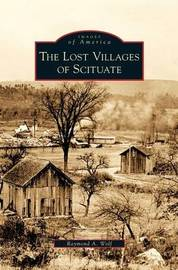 Lost Villages of Scituate by Raymond A Wolf