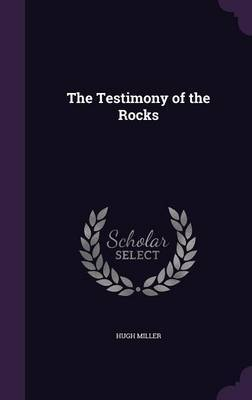 The Testimony of the Rocks by Hugh Miller image