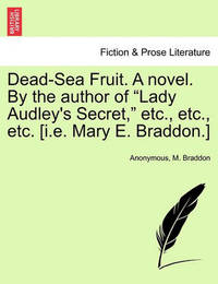 Dead-Sea Fruit. a Novel. by the Author of Lady Audley's Secret, Etc., Etc., Etc. [I.E. Mary E. Braddon.] by * Anonymous