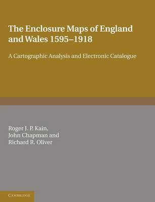 The Enclosure Maps of England and Wales 1595-1918 by Roger J.P. Kain