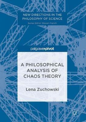A Philosophical Analysis of Chaos Theory by Lena C Zuchowski