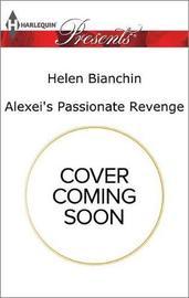 Alexei's Passionate Revenge by Helen Bianchin