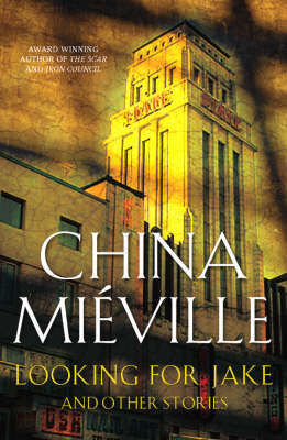 Looking for Jake and Other Stories by China Mieville
