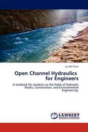 Open Channel Hydraulics for Engineers by Le Anh Tuan