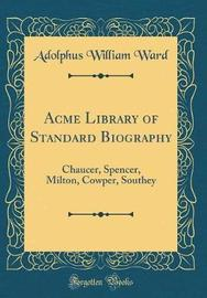 Acme Library of Standard Biography by Adolphus William Ward
