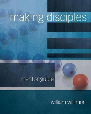 Making Disciples: Mentor Guide by William H Willimon image