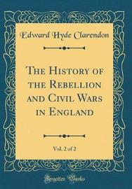 The History of the Rebellion and Civil Wars in England, Vol. 2 of 2 (Classic Reprint) by Edward Hyde Clarendon image