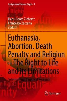 Euthanasia, Abortion, Death Penalty and Religion - The Right to Life and its Limitations