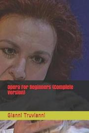 Opera For Beginners (Complete Version) by Gianni Truvianni