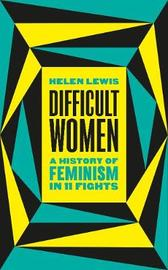 Difficult Women by Helen Lewis