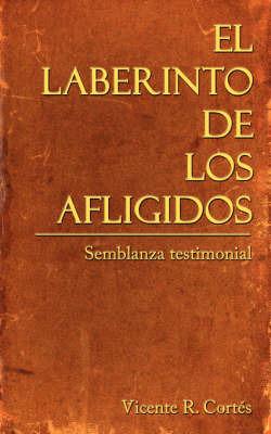El Laberinto De Los Afligidos by Vicente R. Cortes