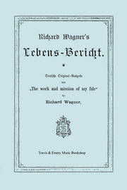 "Richard Wagner's Lebens-Bericht. Deutsche Original-Ausgabe Von ""The Work and Mission of My Life"" by Richard Wagner. Facsimile of 1884 Edition, in German. by Richard Wagner"