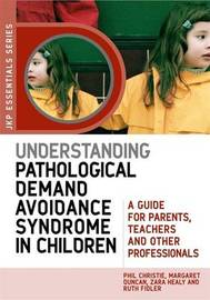 Understanding Pathological Demand Avoidance Syndrome in Children by Margaret Duncan