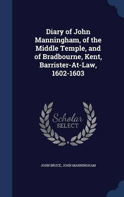 Diary of John Manningham, of the Middle Temple, and of Bradbourne, Kent, Barrister-At-Law, 1602-1603 by John Bruce image