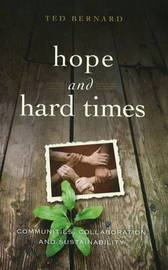 Hope and Hard Times: Communities, Collaboration and Sustainability by Ted Bernard image