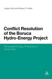 Conflict Resolution of the Boruca Hydro-Energy Project by Jurgen Carls