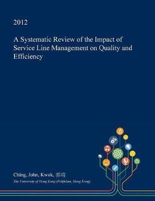 A Systematic Review of the Impact of Service Line Management on Quality and Efficiency by Ching John Kwok