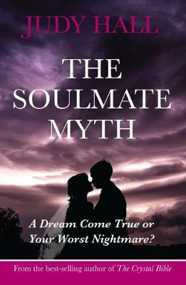 The Soulmate Myth by Judy H. Hall