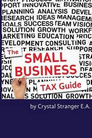 The Small Business Tax Guide by Crystal Stranger Ea