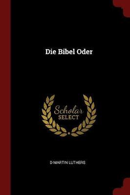 Die Bibel Oder by D Martin Luthers image
