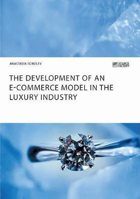 The Development of an E-Commerce Model in the Luxury Industry by Anastasia Sobolev