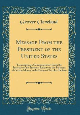 Message from the President of the United States by Grover Cleveland
