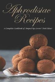 Aphrodisiac Recipes by Martha Stone