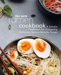 The New Ramen Cookbook by Booksumo Press