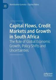 Capital Flows, Credit Markets and Growth in South Africa by Nombulelo Gumata