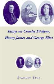 Essays on Charles Dickens, Henry James, and George Eliot by Stanley Tick image