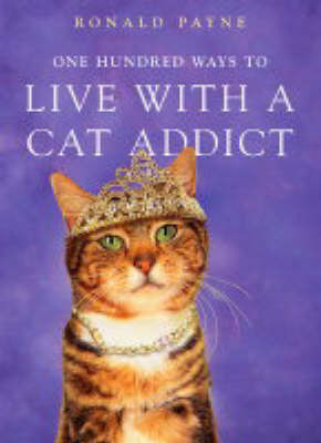 One Hundred Ways to Live with a Cat Addict by Ronald Payne image