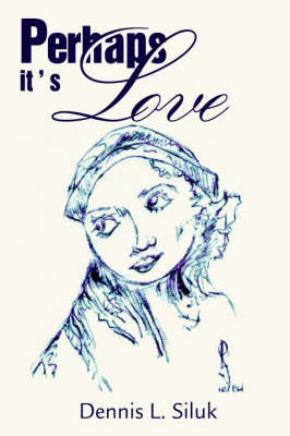 Perhaps It's Love by Dennis L Siluk image