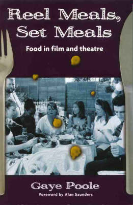 Reel Meals, Set Meals: Food in Film and Theatre by Gaye Poole image