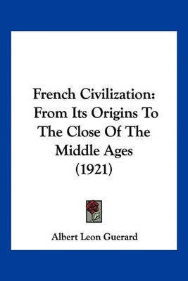 French Civilization: From Its Origins to the Close of the Middle Ages (1921) by Albert Leon Guerard image