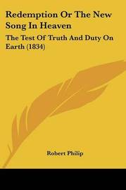 Redemption Or The New Song In Heaven: The Test Of Truth And Duty On Earth (1834) by Robert Philip image