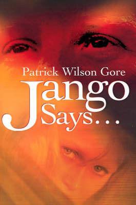 Jango Says... by Patrick Wilson Gore