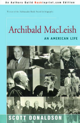Archibald MacLeish: An American Life by Scott E Donaldson (College of William and Mary, Virginia Independent Scholar Independent Scholar Independent Scholar College of William and Mary, Virg