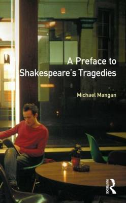 A Preface to Shakespeare's Tragedies by Michael Mangan