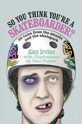 So You Think You're a Skateboarder? by Alex Irvine