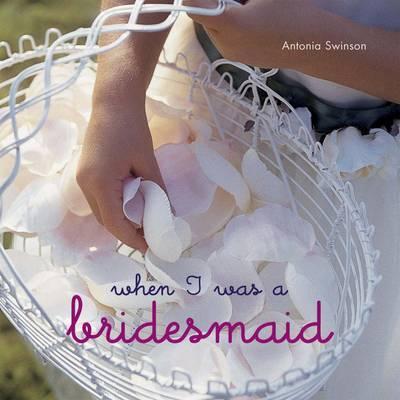 When I Was a Bridesmaid by Antonia Swinson image