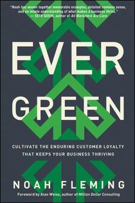 Evergreen: Cultivate the Enduring Customer Loyalty That Keeps Your Business Thriving by Noah Fleming
