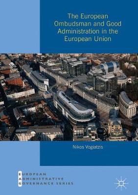 The European Ombudsman and Good Administration in the European Union by Nikos Vogiatzis