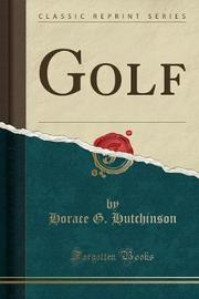 Golf (Classic Reprint) by Horace G Hutchinson