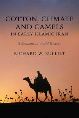 Cotton, Climate, and Camels in Early Islamic Iran by Richard Bulliet