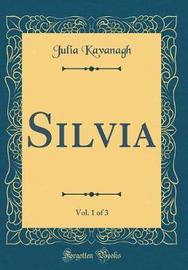 Silvia, Vol. 1 of 3 (Classic Reprint) by Julia Kavanagh image
